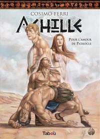 Achille. Volume 2, Pour l'amour de Patrocle