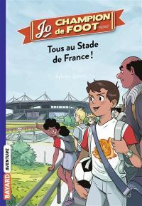 Jo, champion de foot. Volume 3, Tous au Stade de France !