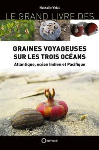 Le grand livre des graines voyageuses sur les trois océans