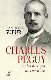 Charles Péguy ou Les vertiges de l'écriture