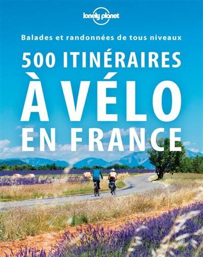 500 itinéraires à vélo en France : balades et randonnées de tous niveaux