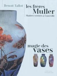 Les frères Muller, maîtres verriers à Lunéville : magie des vases