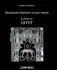 Monuments funéraires en pays mosan. Volume 6, La pointe de Givet