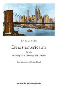 Essais américains ; Suivi de Philosopher à l'épreuve de l'histoire