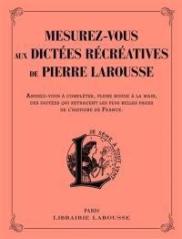 Mesurez-vous aux dictées récréatives de Pierre Larousse