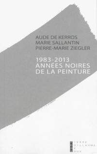 1983-2013, années noires de la peinture