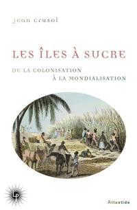 Les îles à sucre : de la colonisation à la mondialisation