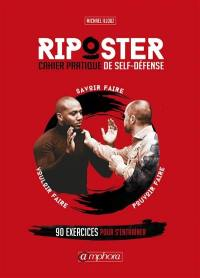 Riposter. Volume 2, Cahier pratique de self défense