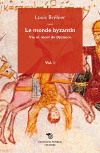Le monde byzantin. Volume 1, Vie et mort de Byzance