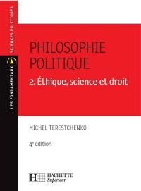 Philosophie politique. Volume 2, Ethique, science et droit