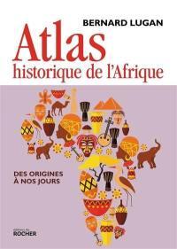Atlas historique de l'Afrique, des origines à nos jours