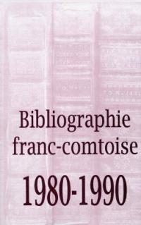 Bibliographie franc-comtoise. Volume 4, 1980-1990