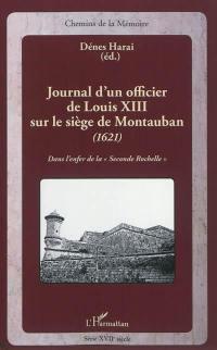 Journal d'un officier de Louis XIII sur le siège de Montauban, 1621