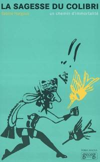 La sagesse du colibri : de l'Alaska à la Terre de feu : un chemin d'immortalité
