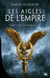 Les aigles de l'Empire. Volume 1, L'aigle de la légion