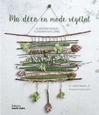 Ma déco en mode végétal : 20 créations poétiques à conserver toute l'année