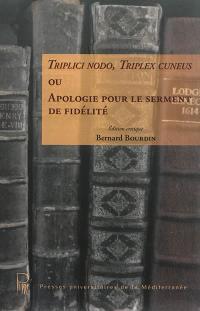 Triplici nodo, triplex cuneus ou Apologie pour le serment de fidélité