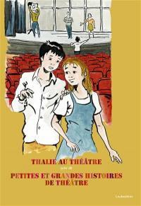 Thalie au théâtre. Suivi de Petites et grandes histoires de théâtre
