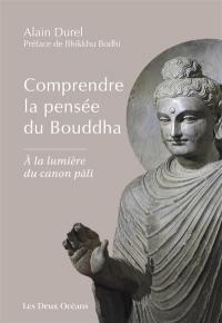 Comprendre la pensée du Bouddha