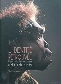 L'identité retrouvée, les reconstructions anatomiques d'Elisabeth Daynès