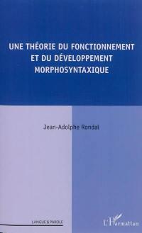 Une théorie du fonctionnement et du développement morphosyntaxique
