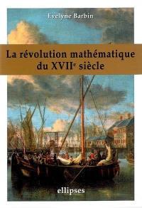 La révolution mathématique du XVIIe siècle
