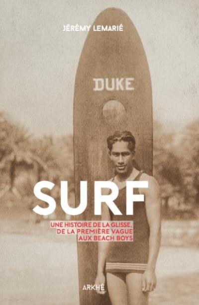 Surf : une histoire de la glisse, de la première vague aux beach boys