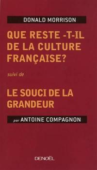 Que reste-t-il de la culture française ?. Suivi de Le souci de la grandeur