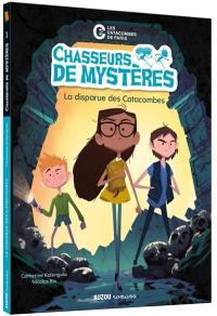 Chasseurs de mystères. Volume 1, La disparue des catacombes