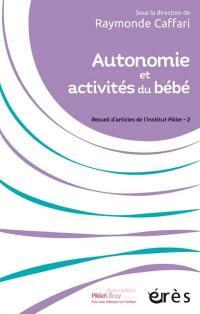 Recueil d'articles de l'Institut Pikler. Volume 2, Autonomie et activités du bébé