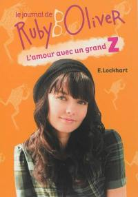 Le journal de Ruby Oliver. Volume 1, L'amour avec un grand Z