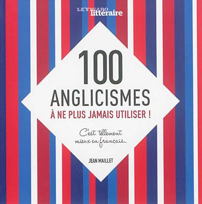 100 anglicismes à ne plus jamais utiliser !