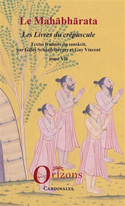 Le Mahabharata. Volume 7, Les livres du crépuscule