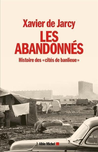 Les abandonnés : histoire des cités de banlieue