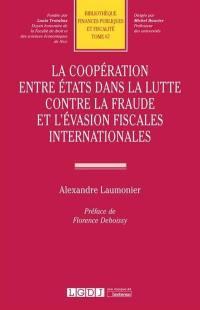 La coopération entre Etats dans la lutte contre la fraude et l'évasion fiscales internationales