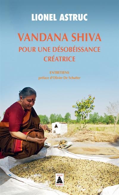 Vandana Shiva, pour une désobéissance créatrice : entretiens
