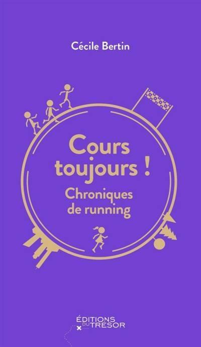 Cours toujours ! : chroniques de running