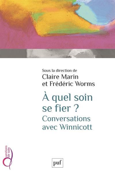 A quel soin se fier ? : conversations avec Winnicott