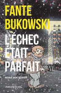 Fante Bukowski. Vol. 3. L'échec était parfait