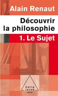 Découvrir la philosophie. Volume 1, Le sujet