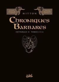 Chroniques barbares. Volume 2, Tomes 4 à 6