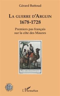 La guerre d'Arguin, 1678-1728