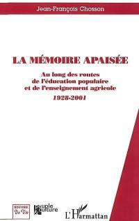 La mémoire apaisée : au long des routes de l'éducation populaire et de l'enseignement agricole 1928-2001