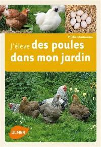 J'élève des poules dans mon jardin