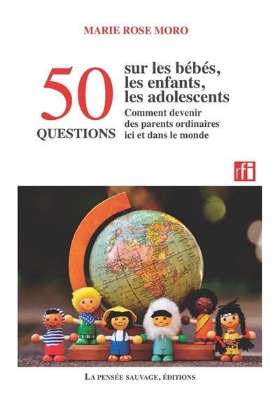 50 questions sur les bébés, les enfants, les adolescents