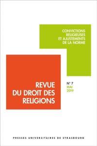 Revue du droit des religions. n° 7, Convictions religieuses et ajustements de la norme
