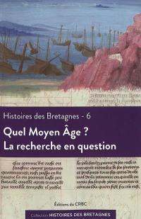 Histoires des Bretagnes. Volume 6, Quel Moyen Age ?