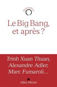 Le big bang, et après ?