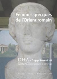 Dialogues d'histoire ancienne, supplément. n° 18, Femmes grecques de l'Orient romain