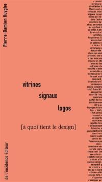 Vitrines, signaux, logos (à quoi tient le design)